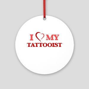 I love my Tattooist Round Ornament
