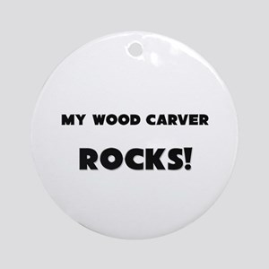 MY Wood Carver ROCKS! Ornament (Round)