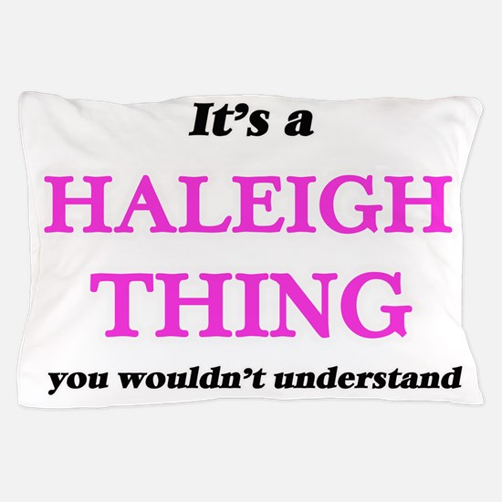It's a Haleigh thing, you wouldn&# Pillow Case