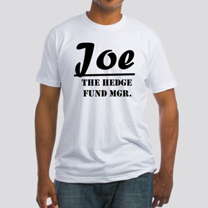 Joe The Hedge Fund Mgr. Fitted T-Shirt