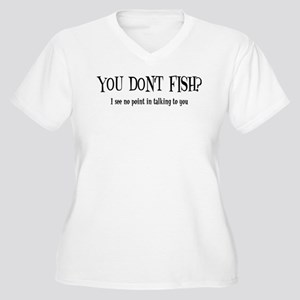 You Don't Fish? Women's Plus Size V-Neck T-Shirt
