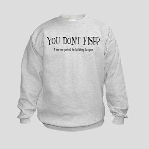 You Don't Fish? Kids Sweatshirt