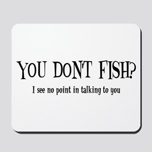 You Don't Fish? Mousepad
