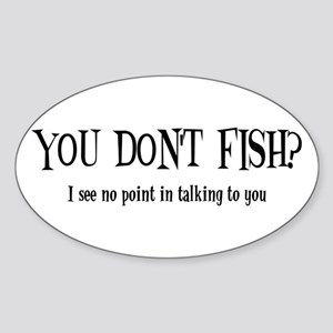 You Don't Fish? Oval Sticker