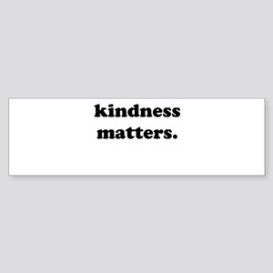 kindness matters. Bumper Sticker
