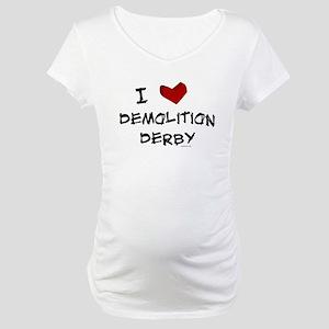 I love demolition derby Maternity T-Shirt