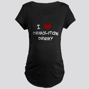 I love demolition derby Maternity Dark T-Shirt