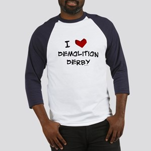 I love demolition derby Baseball Jersey