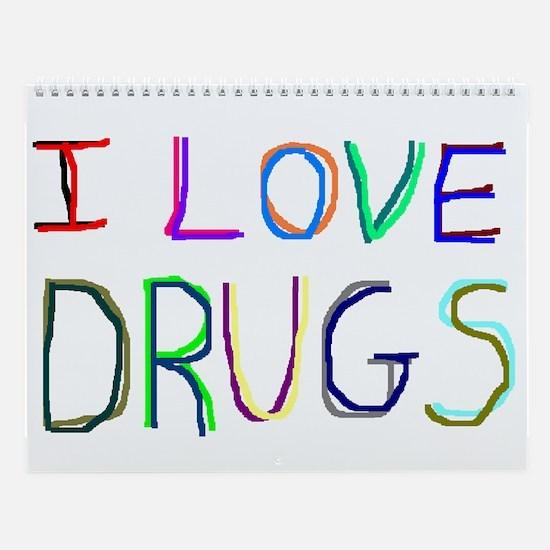 I Love Drugs Wall Calendar