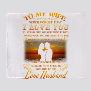 To my wife never forget that I love Throw Blanket