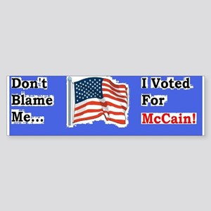 Don't Blame Me, I Voted For McCain Bumper Sticker