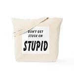 Stuck On Stupid<br> Tote Bag