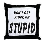 Stuck On Stupid<br> Throw Pillow