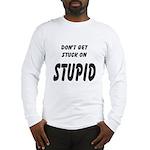 Stuck On Stupid<br> Long Sleeve T-Shirt
