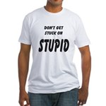 Stuck On Stupid<br> Fitted T-Shirt