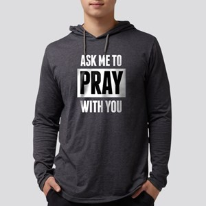 Ask Me to Pray With You Long Sleeve T-Shirt
