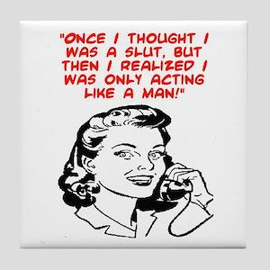 ACTING LIKE A MAN Tile Coaster