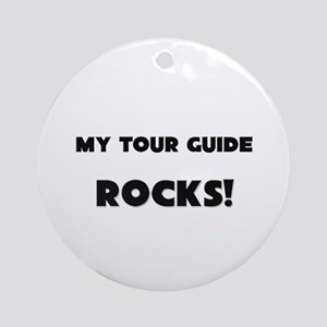 MY Tour Guide ROCKS! Ornament (Round)