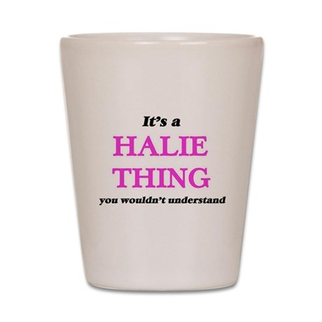 It's a Halie thing, you wouldn' Shot Glass