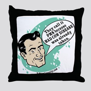They Call it PMS Cause MADCOW Throw Pillow