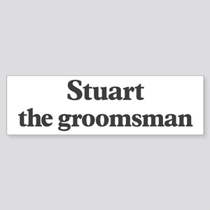 Stuart the groomsman Bumper Sticker