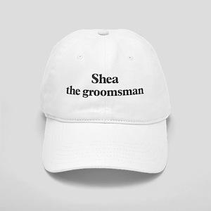 Shea the groomsman Cap