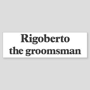 Rigoberto the groomsman Bumper Sticker