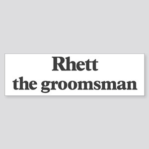 Rhett the groomsman Bumper Sticker