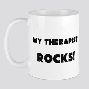 MY Therapist ROCKS! Mug