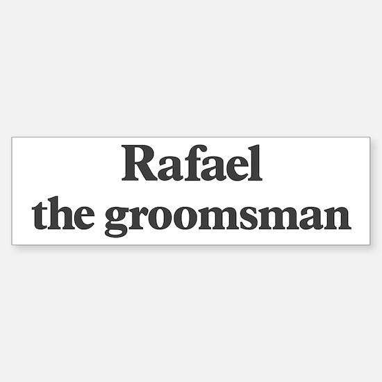 Rafael the groomsman Bumper Bumper Bumper Sticker
