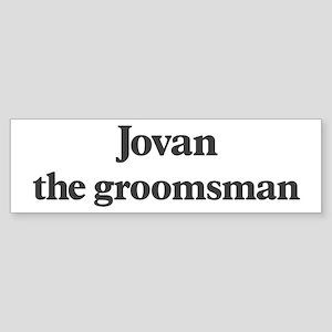 Jovan the groomsman Bumper Sticker