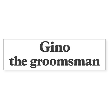 Gino the groomsman Bumper Sticker