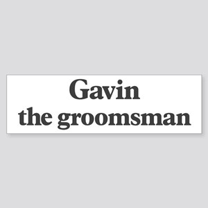 Gavin the groomsman Bumper Sticker