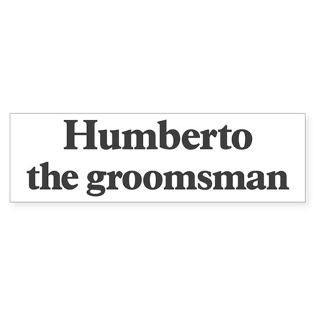 Humberto the groomsman Bumper Sticker