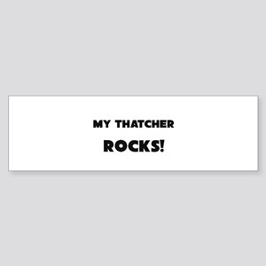 MY Thatcher ROCKS! Bumper Sticker
