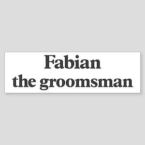 Fabian the groomsman Bumper Sticker
