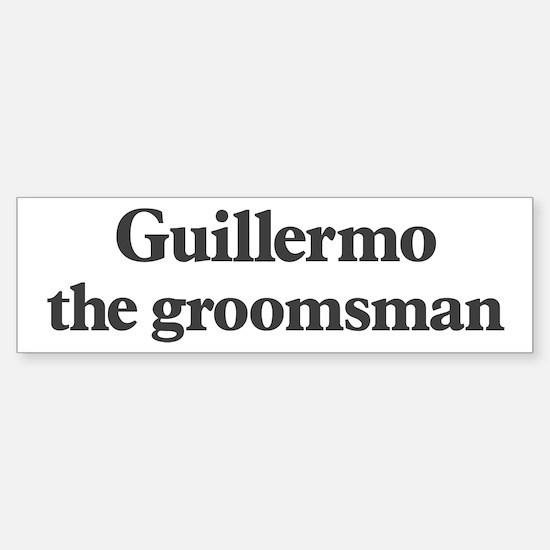 Guillermo the groomsman Bumper Bumper Bumper Sticker