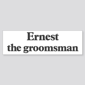 Ernest the groomsman Bumper Sticker