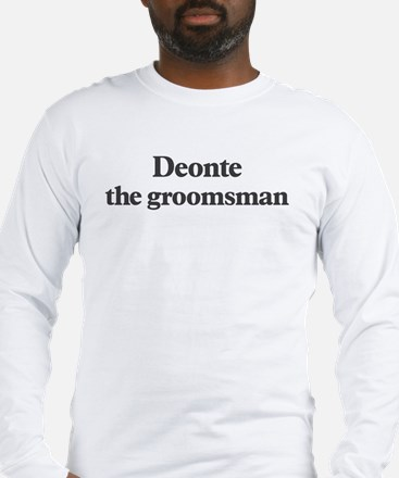Deonte the groomsman Long Sleeve T-Shirt