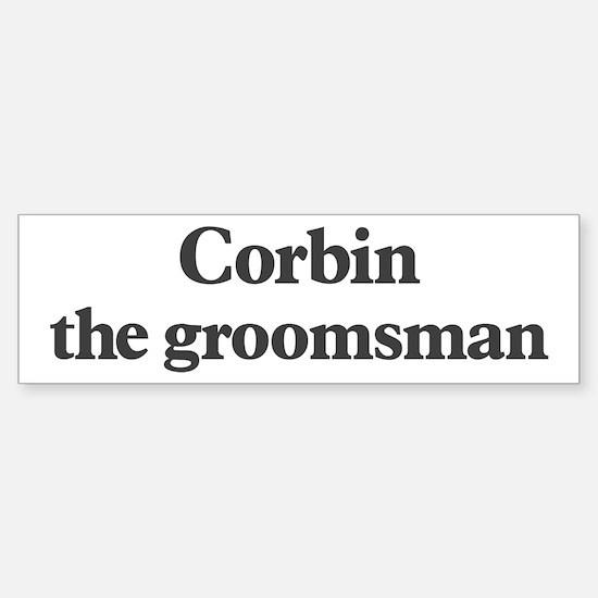 Corbin the groomsman Bumper Bumper Bumper Sticker