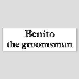 Benito the groomsman Bumper Sticker