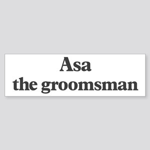 Asa the groomsman Bumper Sticker