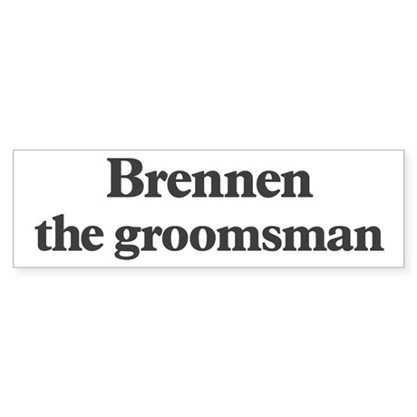 Brennen the groomsman Bumper Sticker