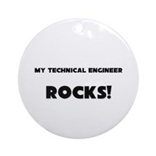 MY Technical Engineer ROCKS! Ornament (Round)