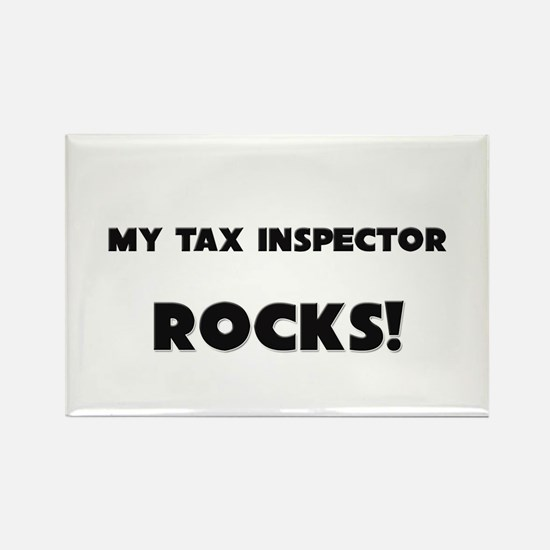 MY Tax Inspector ROCKS! Rectangle Magnet