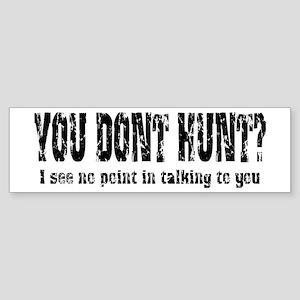 You Don't Hunt? Bumper Sticker