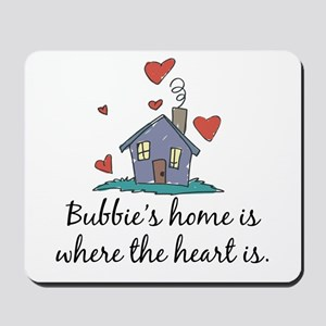 Bubbie's Home is Where the Heart Is Mousepad