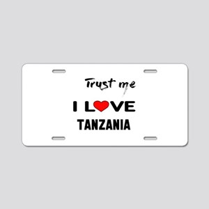 Trust me I Love Tanzania Aluminum License Plate