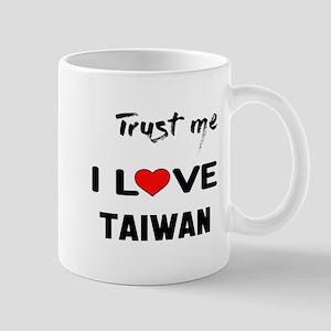 Trust me I Love Taiwan 11 oz Ceramic Mug