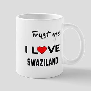 Trust me I Love Swaziland 11 oz Ceramic Mug